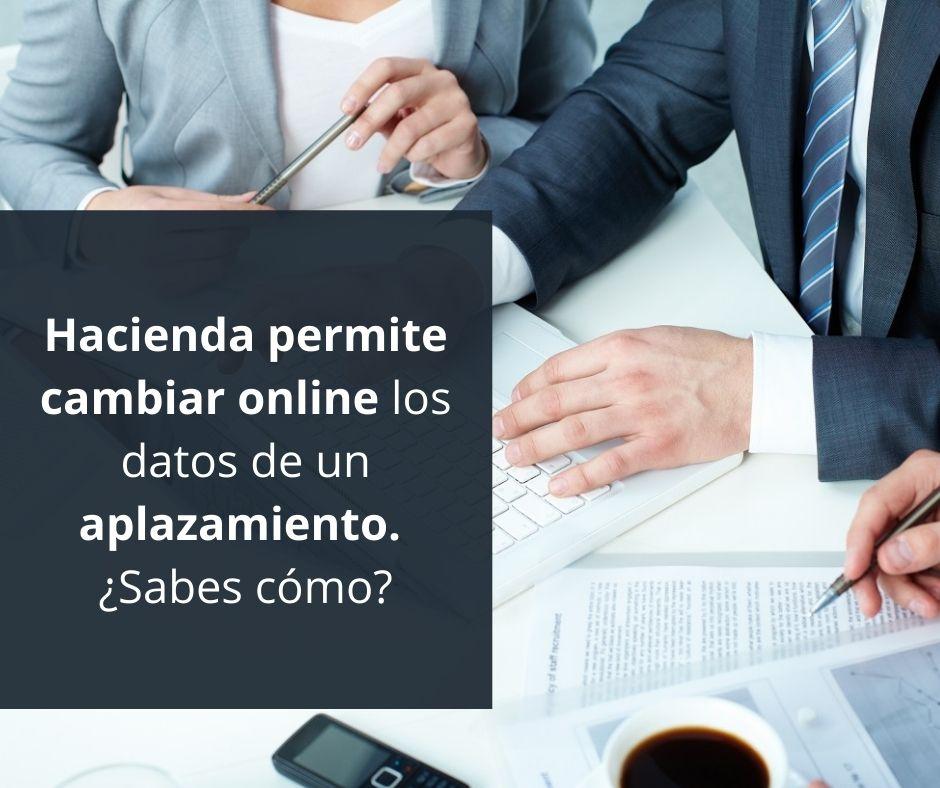 Hacienda permite cambiar online los datos de un aplazamiento. ¿Sabes cómo_