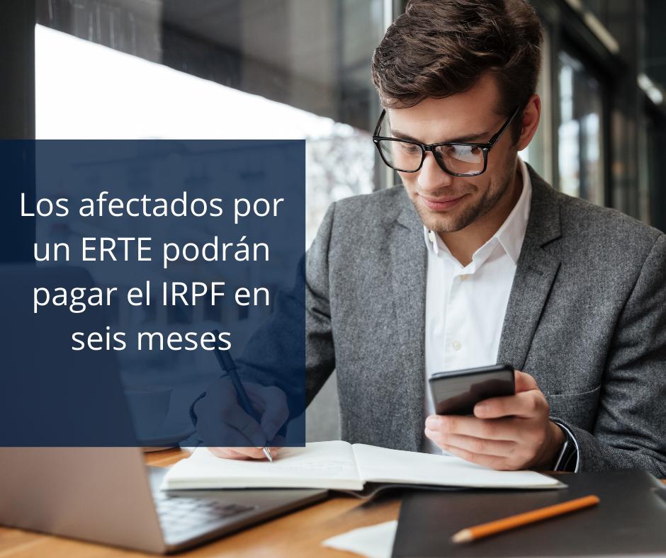 Los afectados por un ERTE podrán pagar el IRPF en seis meses