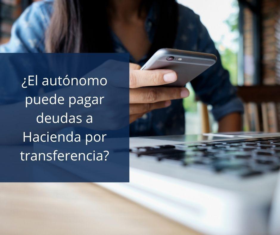 ¿El autónomo puede pagar deudas a Hacienda por transferencia