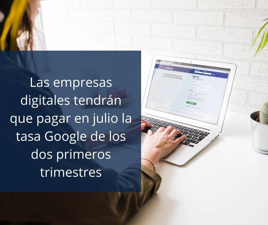 Las empresas digitales tendrán que pagar en julio la tasa Google de los dos primeros trimestres